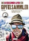 Die Bayerischen Alpen für Gipfelsammler von Thomas Bucher (2014, Taschenbuch)