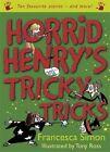 Horrid Henry's Tricky Tricks: Ten Favourite Stories - And More! by Francesca Simon (Hardback, 2014)