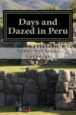 Days and Dazed in Peru : A Year in the Ancient Land of the Incas by Lynnwood...