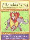 If the Buddha Married: Creating Enduring Relationships on a Spiritual Path by Charlotte Kasl (CD-Audio, 2010)