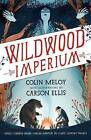 Wildwood Imperium: The Wildwood Chronicles, Book III by Colin Meloy (Paperback, 2015)
