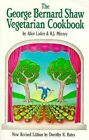 The Book Publishing Company Presents the George Bernard Shaw Vegetarian Cook Book Six Acts: Based on George Bernard Shaw's Favorite Recipes by George Bernard Shaw, Alice Laden, Dorothy R. Bates (Paperback)