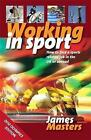 Working In Sport 3rd Edition: How to Find a Sports Related Job in the UK or Abroad by James Masters (Paperback, 2011)