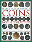 The World Encyclopedia of Coins & Coin Collecting: the Definitive Illustrated Reference to the World's Greatest Coins and a Professional Guide to Building a Spectacular Collection, Featuring Over 3000 Colour Images by James A. Mackay (Hardback, 2010)
