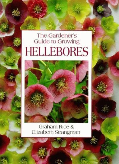 The Gardener's Guide to Growing Hellebores,Graham Rice, Elizabeth Strangman, Ro
