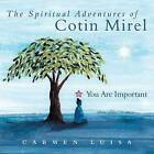 The Spiritual Adventures of Cotin Mirel: You Are Important by Carmen Luisa (Paperback / softback, 2013)