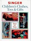Singer Children's Clothes, Toys and Gifts Step-by-Step by Creative Publishing International Editors (1995, Hardcover)