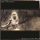 Ego Likeness - Water to the Dead (2009)
