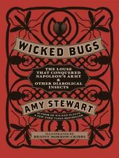 Wicked Bugs : The Louse That Conquered Napoleon's Army and Other Diabolical Insects by Amy Stewart (2011, Hardcover)