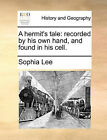 A Hermit's Tale: Recorded by His Own Hand, and Found in His Cell. by Sophia Lee (Paperback / softback, 2010)