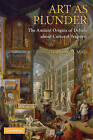 Art as Plunder: The Ancient Origins of Debate About Cultural Property by Margaret M. Miles (Hardback, 2008)