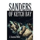 Sanders of Ketch Bay by J Seamus Miller (Paperback / softback, 2012)