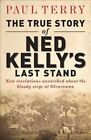 The True Story of Ned Kelly's Last Stand by Paul Terry (Paperback, 2014)