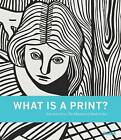 What is a Print?: Selections from The Museum of Modern Art by Sarah Suzuki (Hardback, 2011)