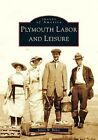 Plymouth Labor and Leisure by James W Baker (Paperback / softback, 2005)