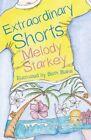 Extraordinary Shorts by Melanie Starkey (Paperback, 2016)