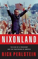 Nixonland : The Rise of a President and the Fracturing of America by Rick Perlstein (2008, Hardcover)