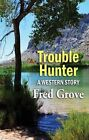 Trouble Hunter: A Western Story by Fred Grove (Hardback, 2015)