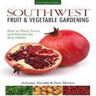 Southwest Fruit & Vegetable Gardening: Plant, Grow, and Harvest the Best Edibles - Arizona, Nevada & New Mexico by Jacqueline Soule (Paperback, 2014)