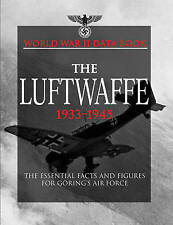 The Luftwaffe: The Essential Facts and Figures for Goring's Air Force by...