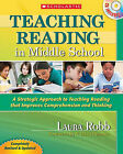Teaching Reading in Middle School: A Strategic Approach to Teaching Reading That Improves Comprehension and Thinking by Laura Robb (Mixed media product)