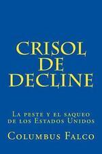 Crisol de Decline : La Peste y el Saqueo de Los Estados Unidos by Columbus...