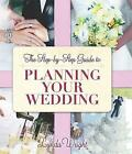 The Step-by-Step Guide To Planning Your Wedding by Lynda Wright (Paperback, 2010)