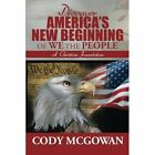 Discover America's New Beginning of We the People: A Christian Foundation by Cody McGowan (Paperback / softback, 2014)