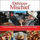 The Delicious Mischief Cookbook:: The Top 100 Recipes from 25 Years on the Radio by John DeMers (Hardback, 2014)