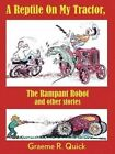 A Reptile on my Tractor: The Rampant Robot and other stories by Graeme R. Quick (Paperback, 2014)