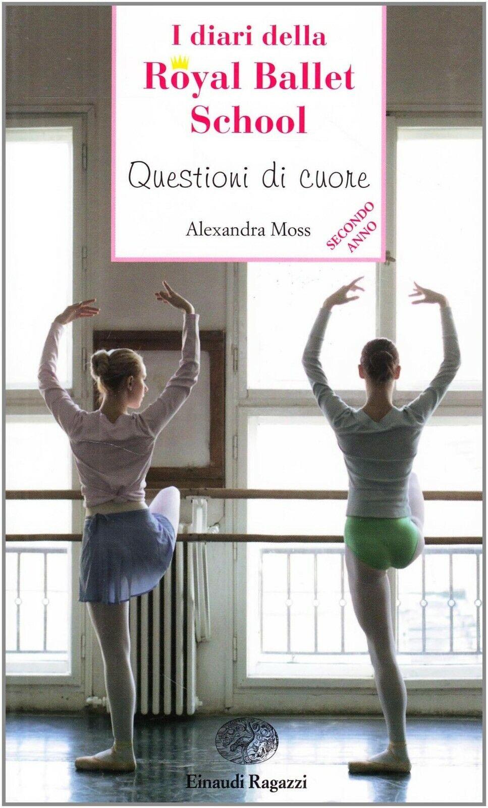 Alexandra Moss, I Diari della Royal Ballet Schuool, Questioni di cuore Einaudi