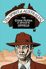 Spirit of Australia the Crime: The Crime Fiction of Arthur W. Upfield. by Browne (Paperback)