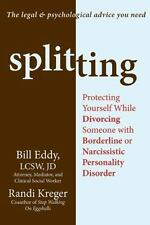 Splitting : Protecting Yourself While Divorcing Someone with Borderline or Narcissistic Personality Disorder by Bill Eddy and Randi Kreger (2011, Paperback)