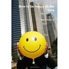 How to Be Happy All The Time 9780557455188 by Mark Sweeney Paperback