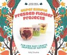 Super Simple Pressed Flower Projects:: Fun and Easy Crafts Inspired by Nature by Kelly Doudna (Hardback, 2014)
