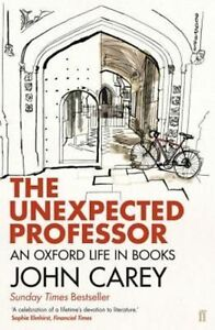 The-Unexpected-Professor-An-Oxford-Life-in-Book-Carey-John-New