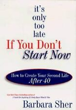 It's Only Too Late If You Don't Start Now : How to Create Your Second-ExLibrary