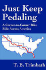 Just Keep Pedaling: A Corner-To-Corner Bike Ride Across America by T E Trimbath (Paperback / softback, 2002)