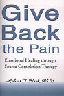 Give Back the Pain: Emotional Healing Through Source Completion Therapy by Robert T Bleck (Paperback / softback, 2000)