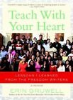 Teach with Your Heart: Lessons I Learned from the Freedom Writers by Erin Gruwell (Paperback, 2008)