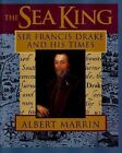 The Sea King : Sir Francis Drake and His Times by Albert Marrin (1995, Hardcover)