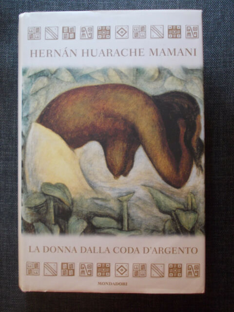 LIBRO Sciamani LA DONNA DALLA CODA D'ARGENTO Hernan Huarache Mamani 2005 1°ed