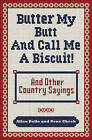 Butter My Butt and Call Me a Biscuit: And Other Country Sayings, Say-So's, Hoots and Hollers by Allan Zullo, Gene Cheek (Paperback / softback, 2009)