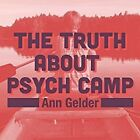 The Truth about Psych Camp by Ann Gelder (CD-Audio, 2016)