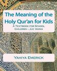 The Meaning of the Holy Qur'an for Kids: A Textbook for School Children - Juz 'Amma by Yahiya Emerick (Paperback / softback)