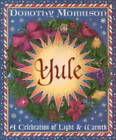 Yule: A Celebration of Light and Warmth by Dorothy Morrison (Paperback, 2000)