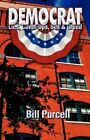 Democrat: Lies, Cover Up, Sex & Greed -To- Lies, Cover-Ups, Sex & Greed by Bill Purcell (Paperback / softback, 2007)