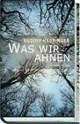 Was wir ahnen von Rudolf Habringer (2014, Gebundene Ausgabe)