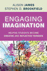 Engaging Imagination: Helping Students Become Creative and Reflective Thinkers by Alison James, Stephen D. Brookfield (Hardback, 2014)