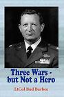 Three Wars - But Not a Hero by Bud Barbee (Hardback, 2007)